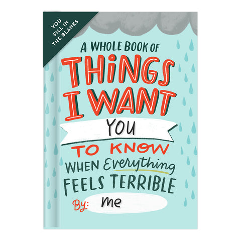 Things I Want You To Know When Everything Feels Terrible Fill In Book