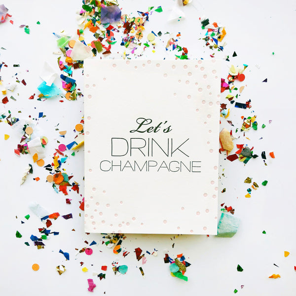 Drink Champagne - Steel Petal Press