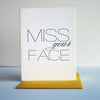 Miss your Face letterpress love card