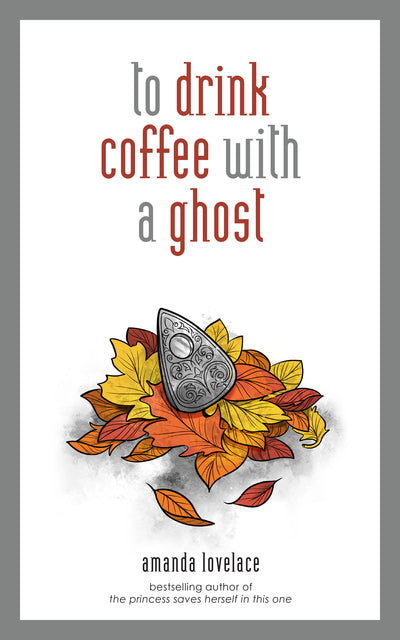 Drink Coffee With A Ghost - Amanda Lovelace