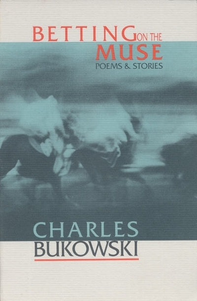 Betting on the Muse: Poems and Stories - Charles Bukowski