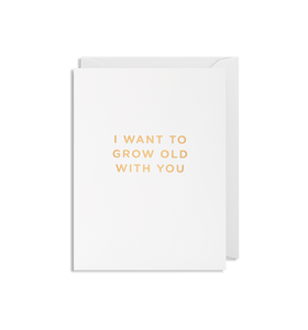 I Want to Grow Old With You - Mini Card
