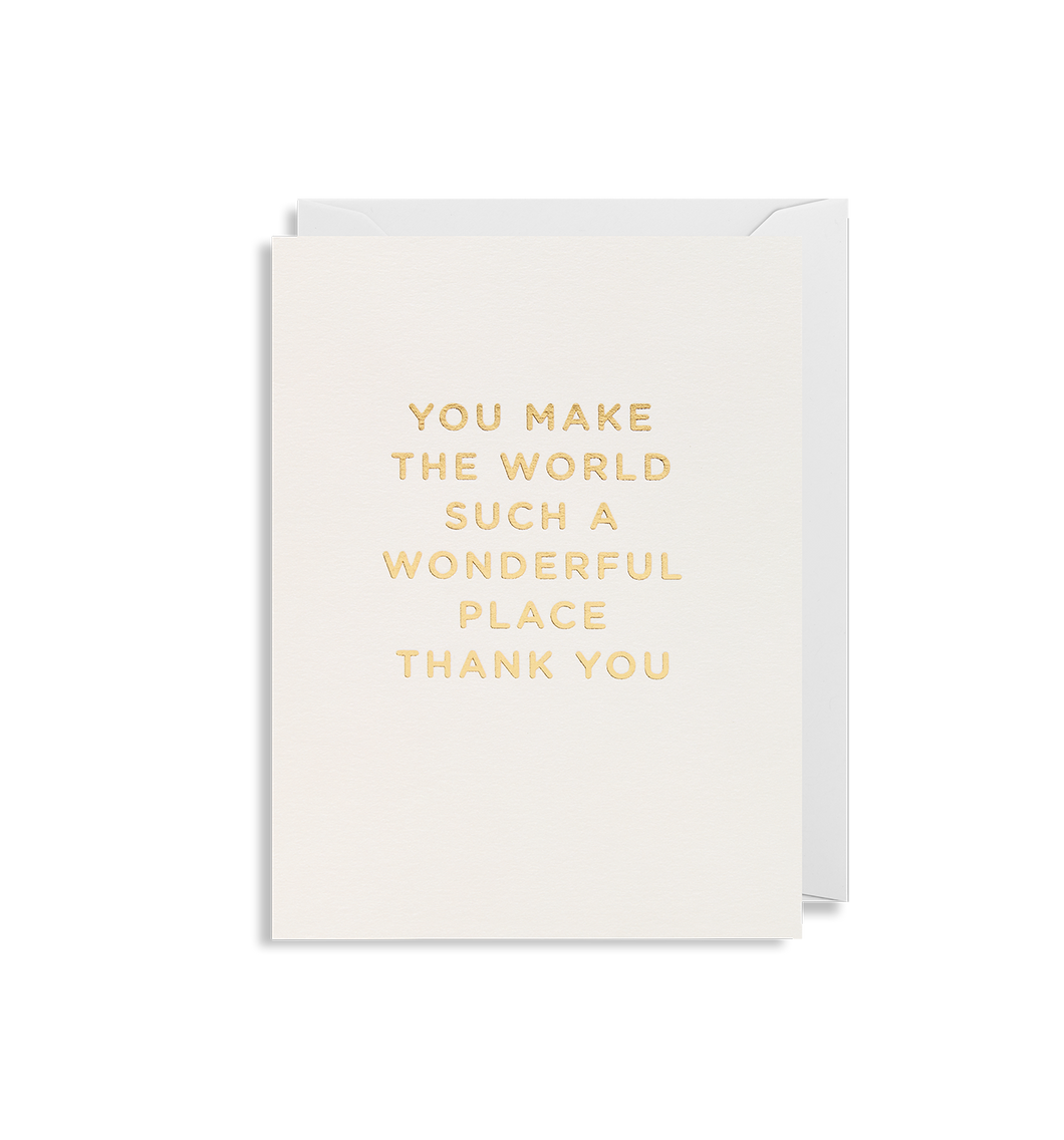 You Make The World A Wonderful Place - Mini Card