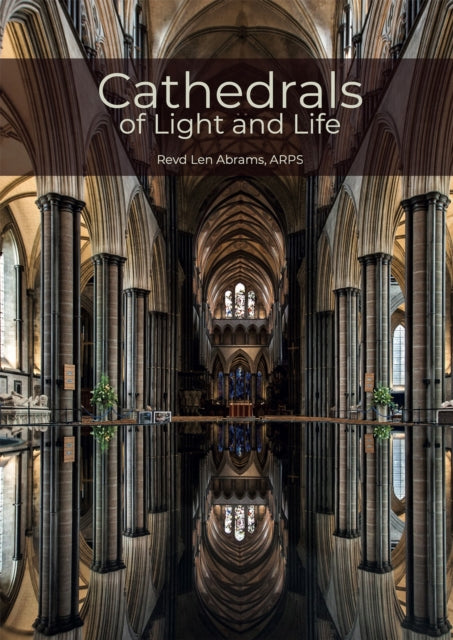 Cathedrals of Light and Life : Images of Inspiration and Heritage from the 42 Anglican Cathedrals of England