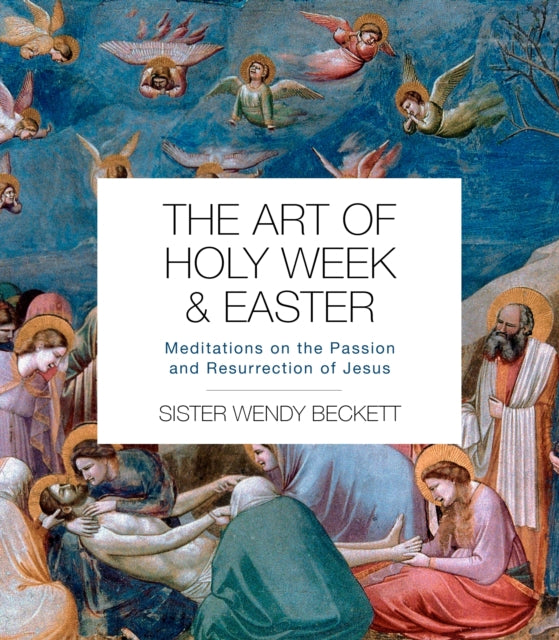 The Art of Holy Week and Easter : Meditations on the Passion and Resurrection of Jesus
