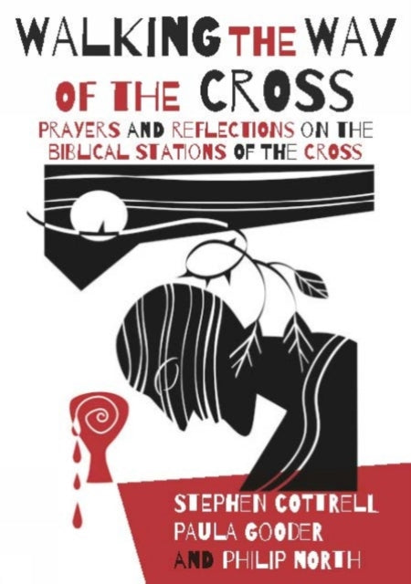 Walking the Way of the Cross : Prayers and reflections on the biblical stations of the cross