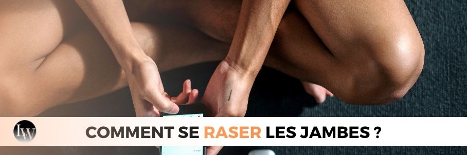COMMENT SE RASER LES JAMBES