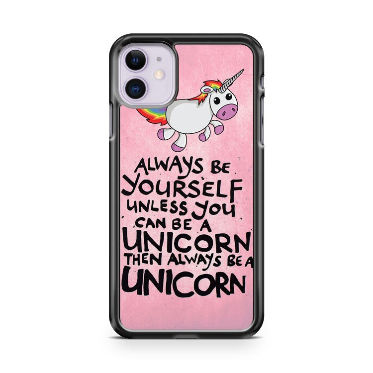 Always Be A Unicorn Quirky Funny iPhone 11 Case Cover | Overkill Inc.