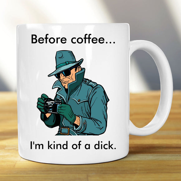 Before Coffee I'm a Dick - Coffee Mug Mugs Tasteless Greetings