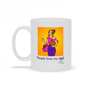 People Love My Coffee Mug Mugs Tasteless Greetings 11 oz