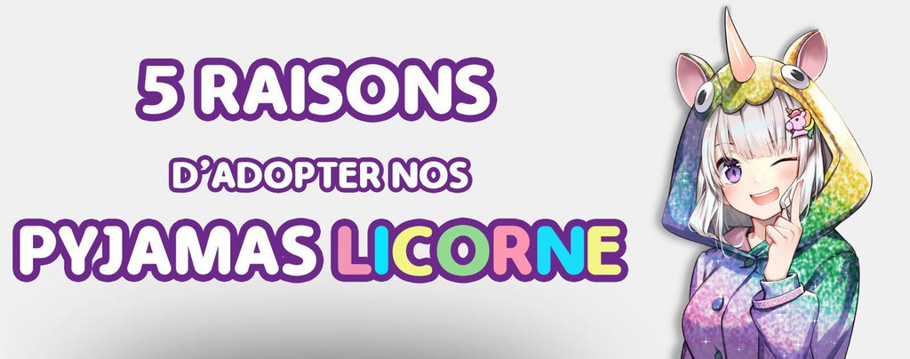 5 Raisons d'adopter nos Pyjamas Licorne !