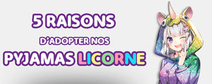 5 Raisons d'adopter nos pyjamas Licorne