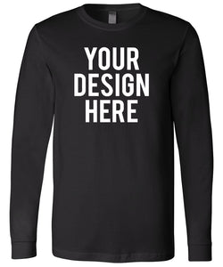 Your Own Design - Unisex Long Sleeve Shirt - Direct To Garment (DTG) Printing