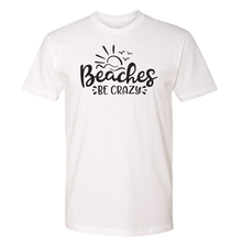 Load image into Gallery viewer, Beaches Be Crazy - Shirt
