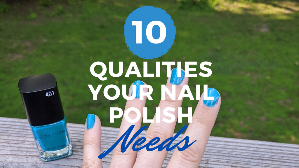 10 Qualities Your Nail Polish Needs