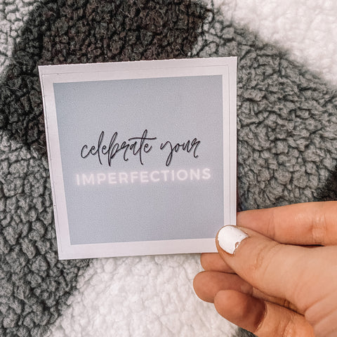 Celebrate Your Imperfections Sticker