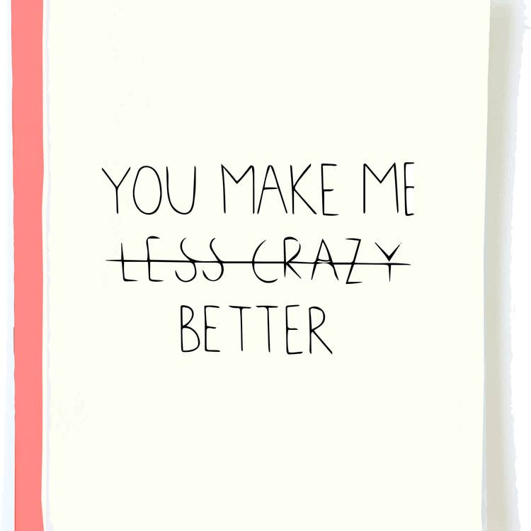 You Make Me Less Crazy Card