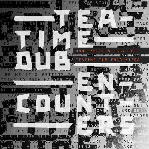 Underworld & Iggy Pop - Teatime Dub Encounters