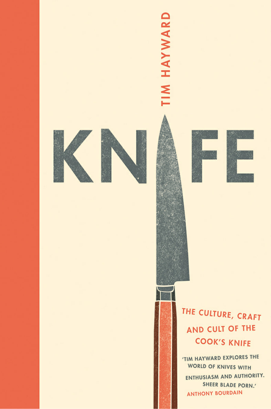 KNIFE - The Culture, Craft & Cult of the Cooks Knife by Tim Hayward