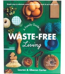 A Family Guide to Waste-Free Living-Lauren & Oberon Carter