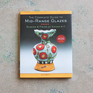 The Complete Guide To Mid-Range Glazes by John Britt