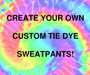 Create Your Own Custom Tie Dye Sweatpants - Your Pick the Colors