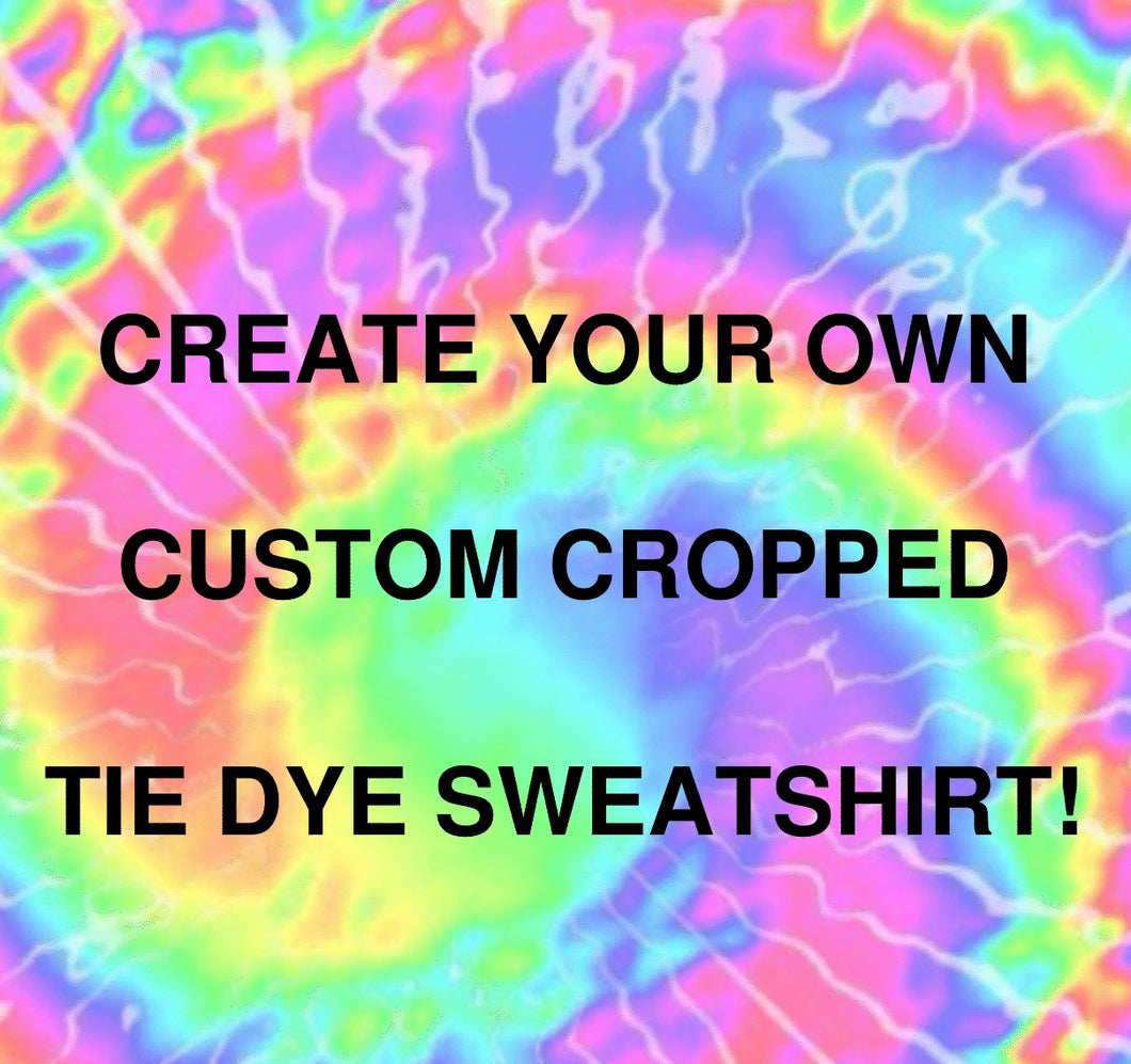 Create Your Own Custom Cropped Tie Dye Sweatshirt - You Pick the Colors and More