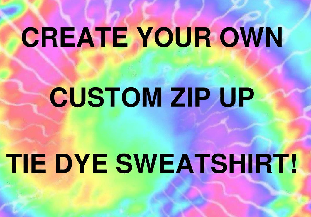 Create Your Own Custom Zip Up Tie Dye Sweatshirt - You Pick the Colors and More