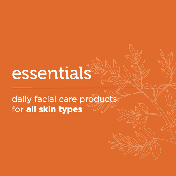 essentials: daily facial care for all skin types