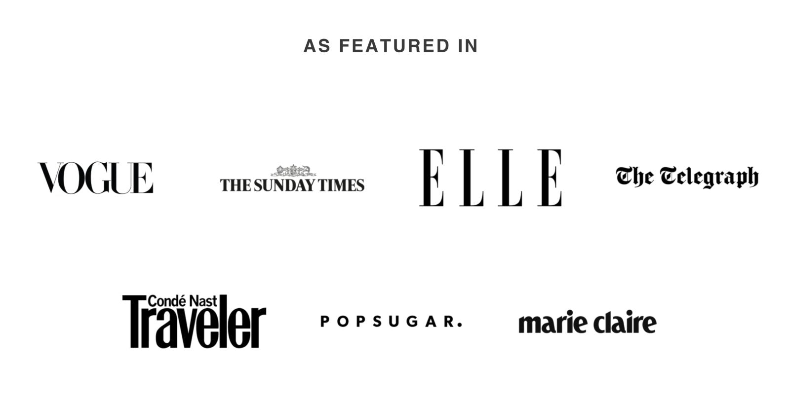 as featured in in VOGUE ELLE The Sunday Times marie claire The Telegraph popsugar Conde Nast Traveler