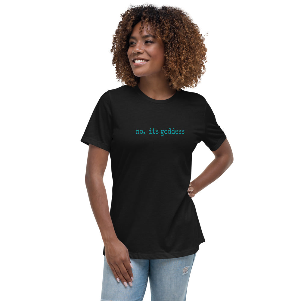 No. Its goddess - Women's Relaxed T-Shirt