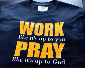 Work like its up to you Pray like its up to God