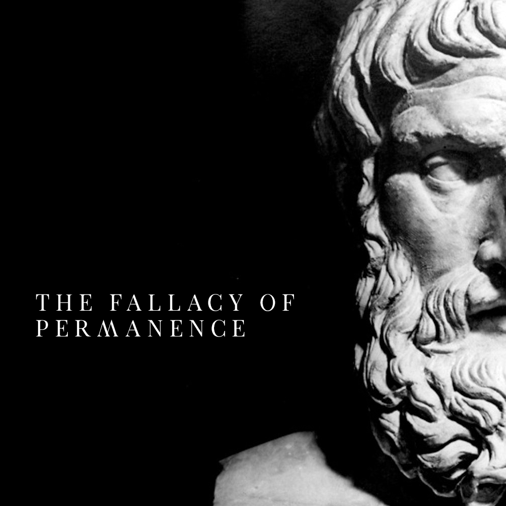 The Fallacy of Permanence.