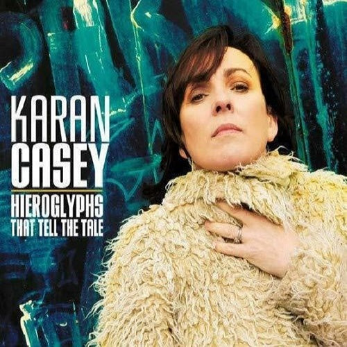 Karan Casey - Hieroglyphs That Tell The Tale CD