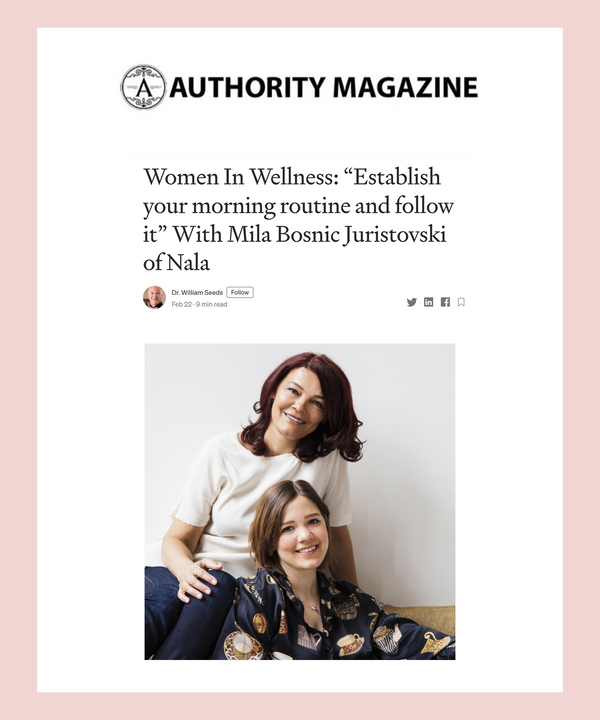"Women In Wellness: ""Establish your morning routine and follow it"" With Mila Bosnic Juristovski of Nala"