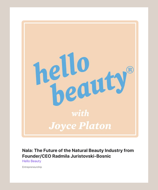 Podcast: Nala: The Future of the Natural Beauty Industry from Founder/CEO Radmila Juristovski-Bosnic