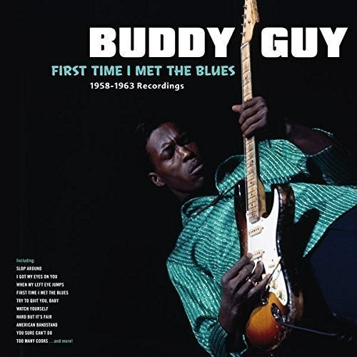 Buddy Guy First Time I Met The Blues: 1958-1963 Recordings