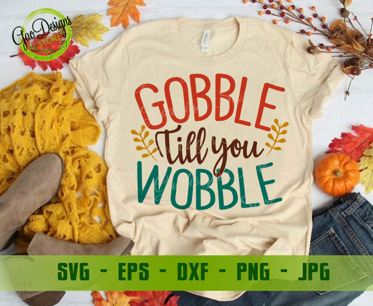 Get Gobble Til You Wobble Svg Cut File Crafter Files