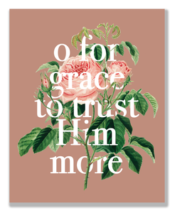 """O For Grace to Trust Him More"" print from Crew + Co"