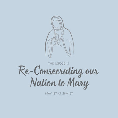 U.S Re-Consecration to Mary 5/1/2020