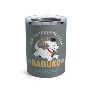 Baduko for the true dog lover Tumbler 10oz
