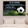 (CV1123) Poster To My Friend Never Lose soccer LVL