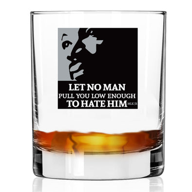 Let No Man Pull You Low Enough to Hate Him - MLK in Color - Whiskey Glass