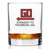GO Straight to Facebook Jail - Whiskey Glass