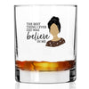 Best Thing I Ever Did Was Believe Me - Whiskey Glass