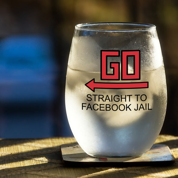 GO Straight to Facebook Jail - Wine Glass