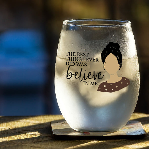 Best Thing I Ever Did Was Believe Me - Wine Glass