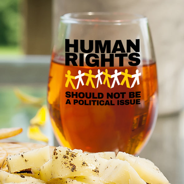 Human Rights Should Not Be a Political Issue - Wine Glass