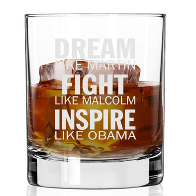 Dream Like Martin, Fight Like Malcolm, Inspire Like Obama - Whiskey Glass