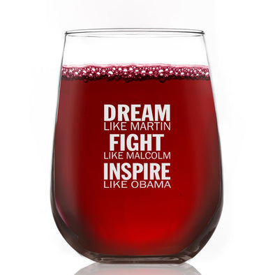 Dream Like Martin, Fight Like Malcolm, Inspire Like Obama - Wine Glass